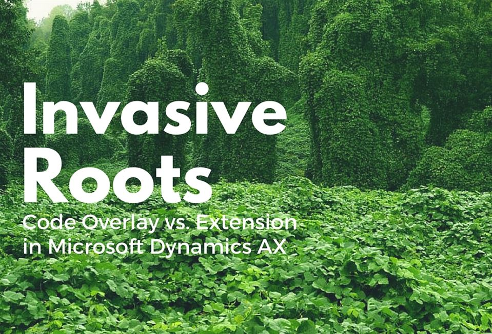 Invasive Roots: Code Overlays vs  Extensions in Dynamics AX