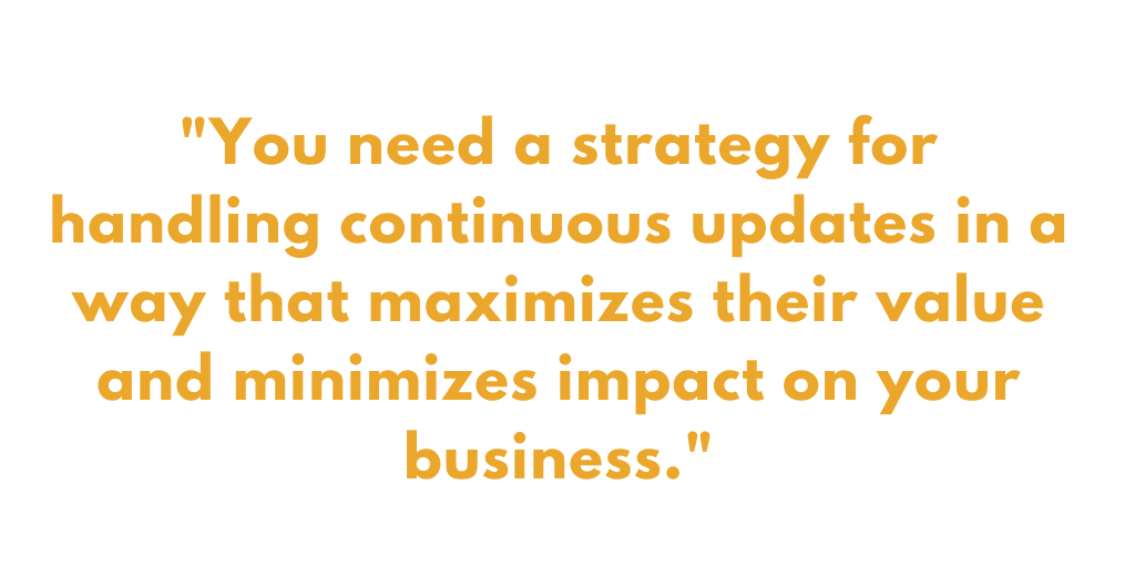 """quote from blog: """"you need a strategy for continuous updates that maximizes value and minimizes impact on your business."""""""